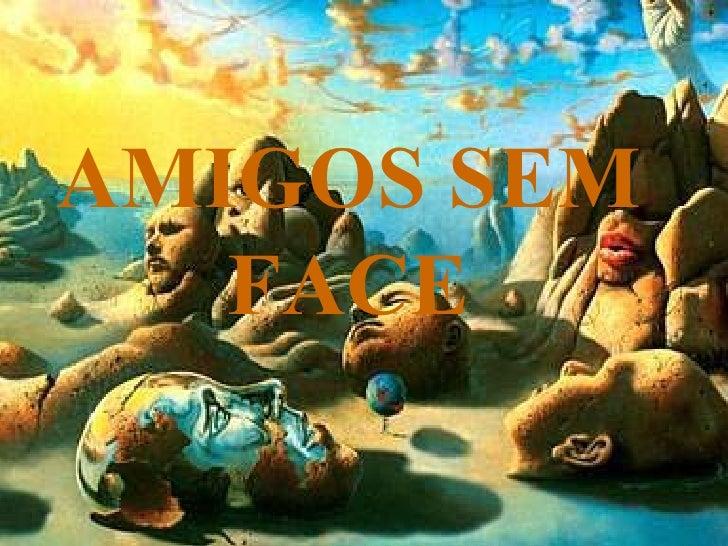 AMIGOS SEM FACE