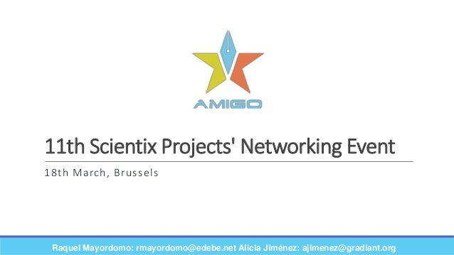 11th Scientix Projects' Networking Event 18th March, Brussels Raquel Mayordomo: rmayordomo@edebe.net Alicia Jiménez: ajime...