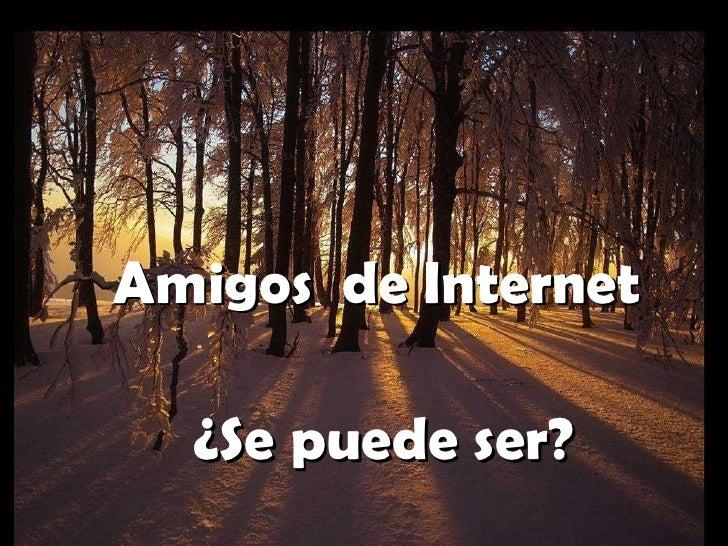 A migos de Internet ¿Se puede ser?