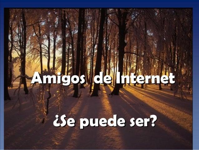 www.vitanoblepowerpoints.net AAmigosmigos de Internetde Internet ¿Se puede ser?¿Se puede ser?