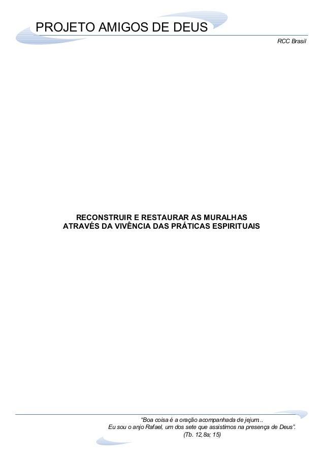 """RCC Brasil  PROJETO AMIGOS DE DEUS  RECONSTRUIR E RESTAURAR AS MURALHAS  ATRAVÉS DA VIVÊNCIA DAS PRÁTICAS ESPIRITUAIS  """"Bo..."""