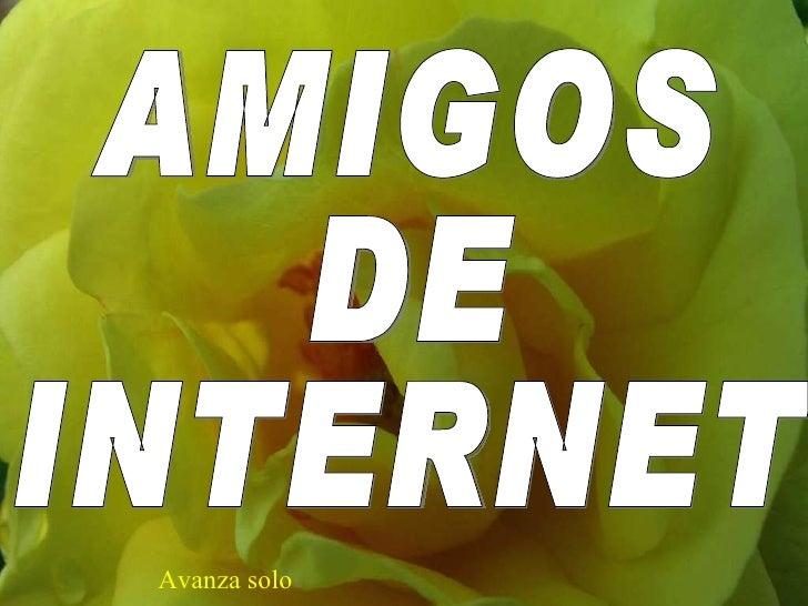 AMIGOS  DE  INTERNET Avanza solo