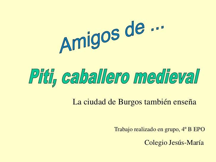 La ciudad de Burgos también enseña           Trabajo realizado en grupo, 4º B EPO                       Colegio Jesús-María