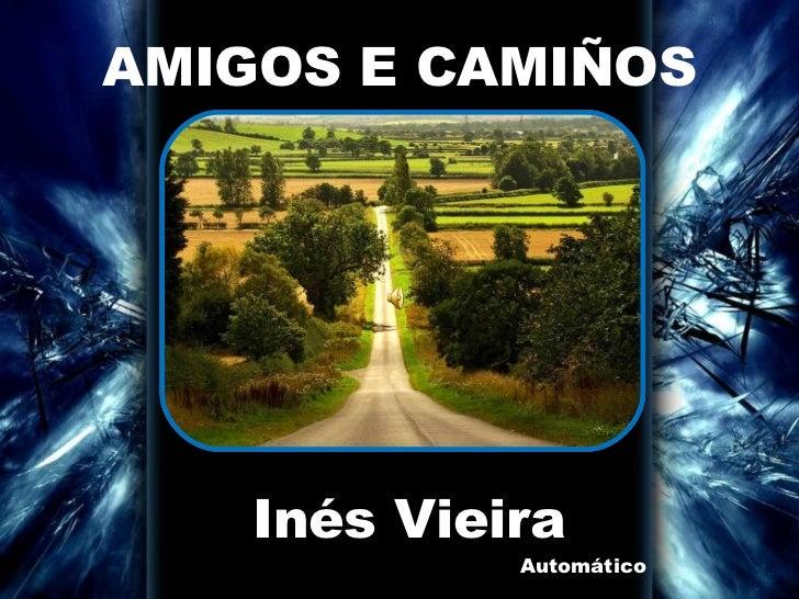 AMIGOS E CAMIÑOS    Inés Vieira             Automático
