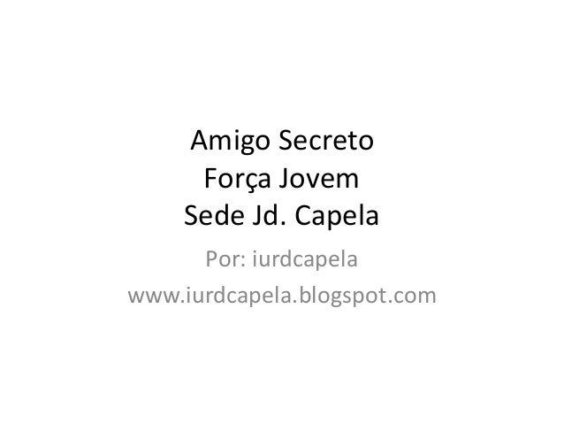 Amigo Secreto     Força Jovem    Sede Jd. Capela      Por: iurdcapelawww.iurdcapela.blogspot.com