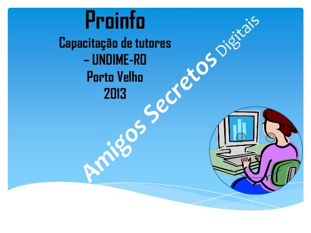 Proinfo Capacitação de tutores – UNDIME-RO Porto Velho 2013