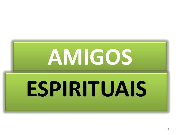 AMIGOS<br />ESPIRITUAIS<br />1<br />
