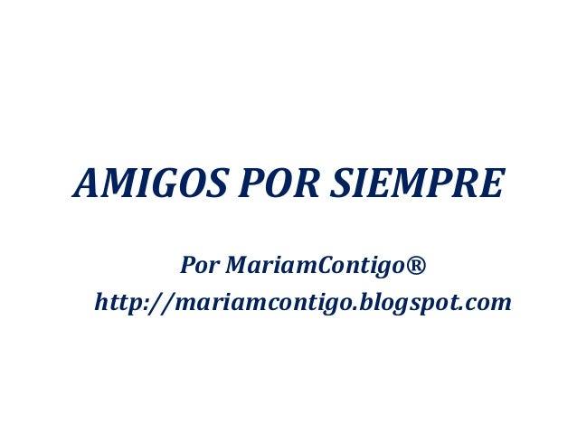 AMIGOS POR SIEMPRE Por MariamContigo® http://mariamcontigo.blogspot.com