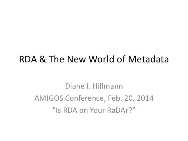 "RDA & The New World of Metadata Diane I. Hillmann AMIGOS Conference, Feb. 20, 2014 ""Is RDA on Your RaDAr?"""