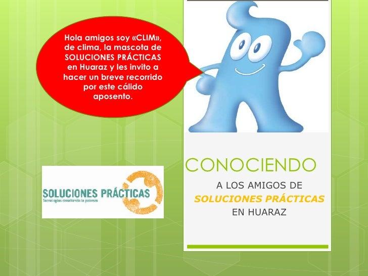Hola amigos soy «CLIM»,de clima, la mascota deSOLUCIONES PRÁCTICAS en Huaraz y les invito ahacer un breve recorrido     po...