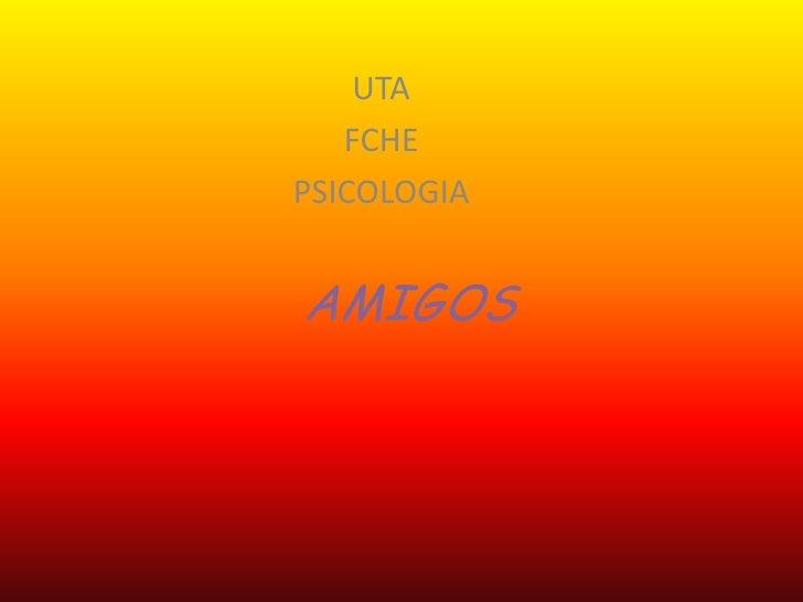 UTA<br />FCHE<br />PSICOLOGIA<br />AMIGOS<br />
