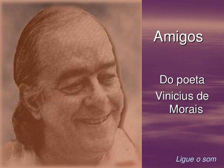 Amigos Do poetaVinicius de   Morais    Ligue o som