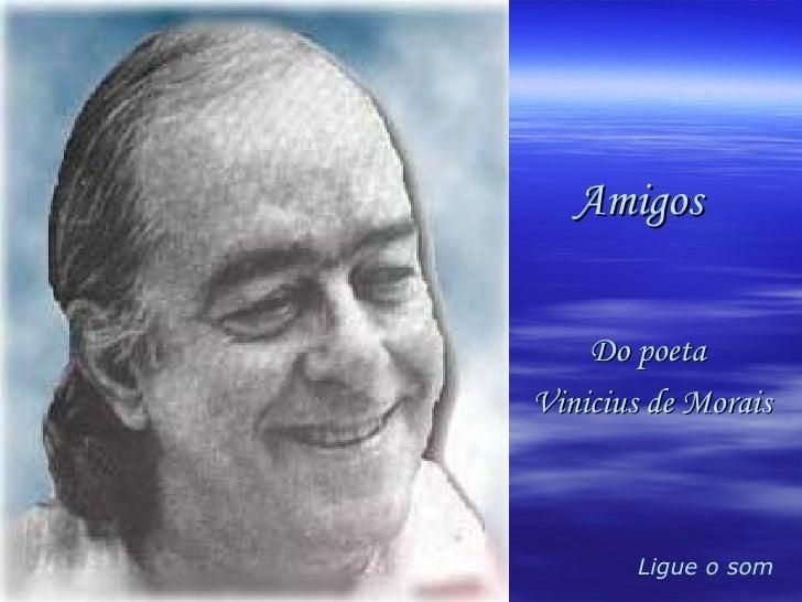 Ligue o som Amigos Do poeta  Vinicius de Morais
