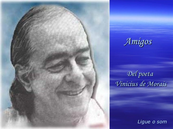 Ligue o som Amigos Del poeta  Vinicius de Morais