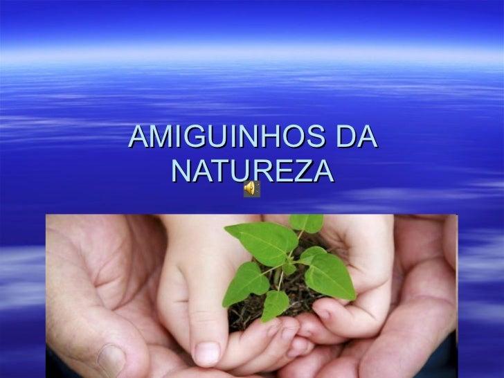 AMIGUINHOS DA NATUREZA