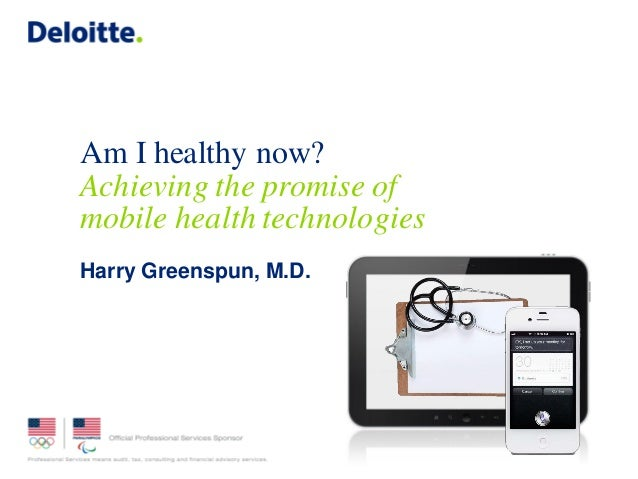 Am I healthy now? Achieving the promise of mobile health technologies Harry Greenspun, M.D.