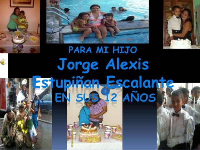 PARA MI HIJO Jorge Alexis Estupiñan Escalante EN SUS 12 AÑOS
