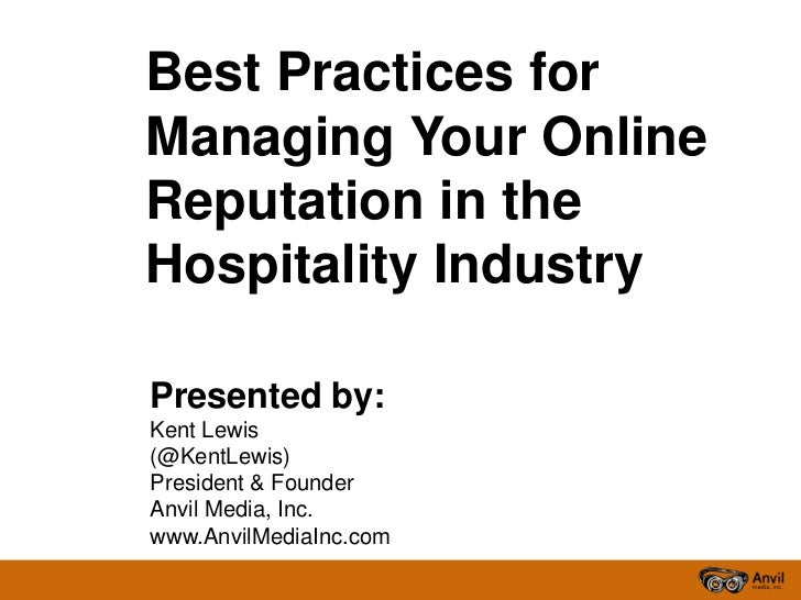 Best Practices forManaging Your OnlineReputation in theHospitality IndustryPresented by:Kent Lewis(@KentLewis)President & ...