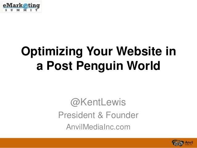 Optimizing Your Website in  a Post Penguin World        @KentLewis      President & Founder       AnvilMediaInc.com