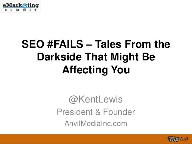 SEO #FAILS – Tales From the  Darkside That Might Be      Affecting You        @KentLewis      President & Founder       An...