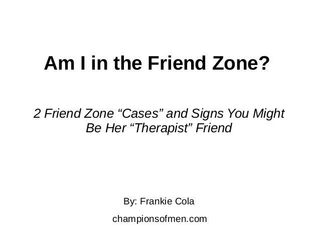 """Am I in the Friend Zone? 2 Friend Zone """"Cases"""" and Signs You Might Be Her """"Therapist"""" Friend By: Frankie Cola championsofm..."""
