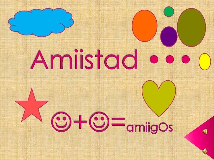 Amiistad •••+=amiigOs<br />
