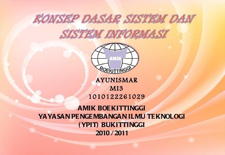 AMIK BOEKITTINGGI YAYASAN PENGEMBANGAN ILMU TEKNOLOGI (YPIT) BUKITTINGGI 2010 / 2011 <ul><ul><ul><ul><ul><li>AYUNISMAR </l...