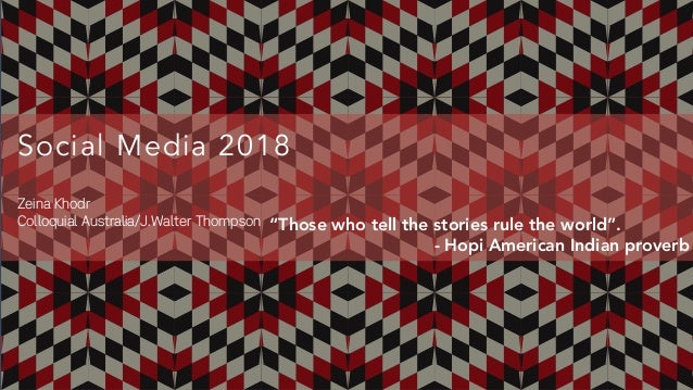 "Social Media 2018 Zeina Khodr Colloquial Australia/J.Walter Thompson ""Those who tell the stories rule the world"". - Hopi A..."
