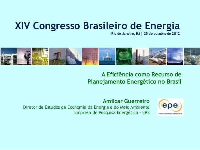 XIV Congresso Brasileiro de Energia                                           Rio de Janeiro, RJ | 25 de outubro de 2012  ...