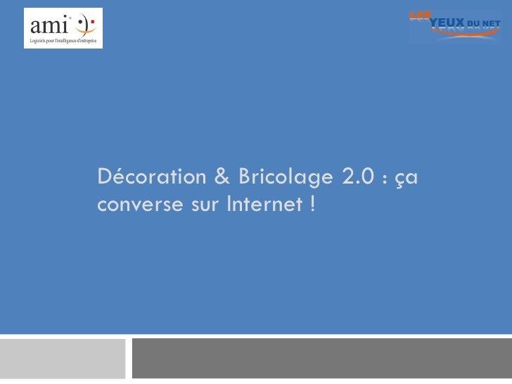 Décoration & Bricolage 2.0 : ça converse sur Internet !
