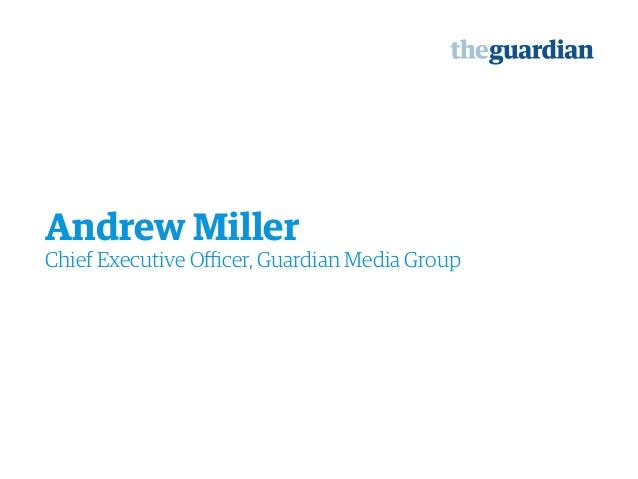 Andrew Miller Chief Executive Officer, Guardian Media Group