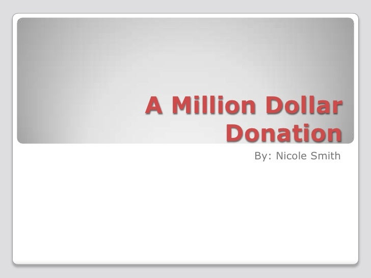 A Million Dollar Donation<br />By: Nicole Smith<br />