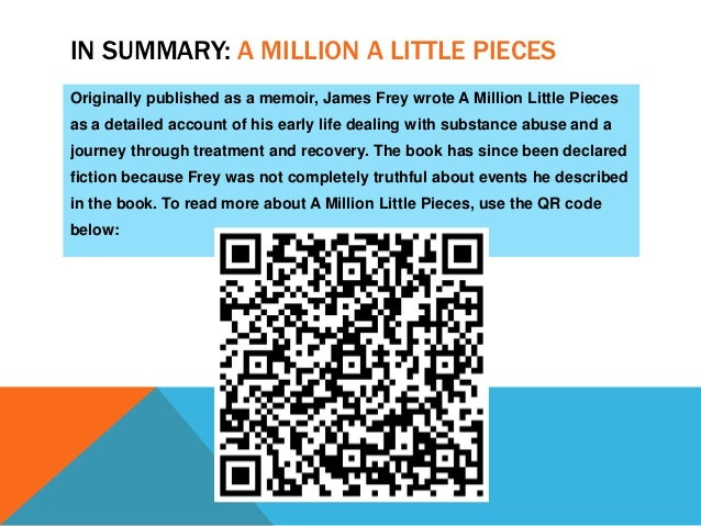 a million little pieces essays Home sparknotes literature study guides a million little pieces a million little pieces james frey table of contents plot overview summary writing help how to write literary analysis suggested essay topics how to cite this sparknote more help.