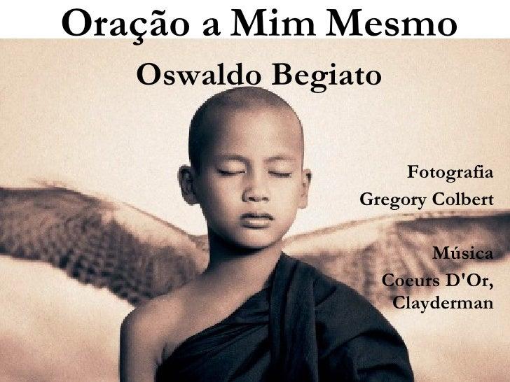 Fotografia Gregory Colbert Música Coeurs D'Or, Clayderman Texto Oração a Mim Mesmo Oswaldo Begiato