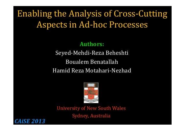 Enabling the Analysis of Cross-Cutting Aspects in Ad-hoc Processes Authors: Seyed-Mehdi-Reza Beheshti Boualem Benatallah H...