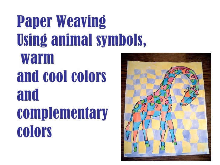 Paper Weaving Using animal symbols, warm and cool colors  and  complementary  colors