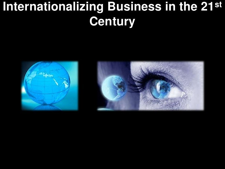 Internationalizing Business in the 21st                Century