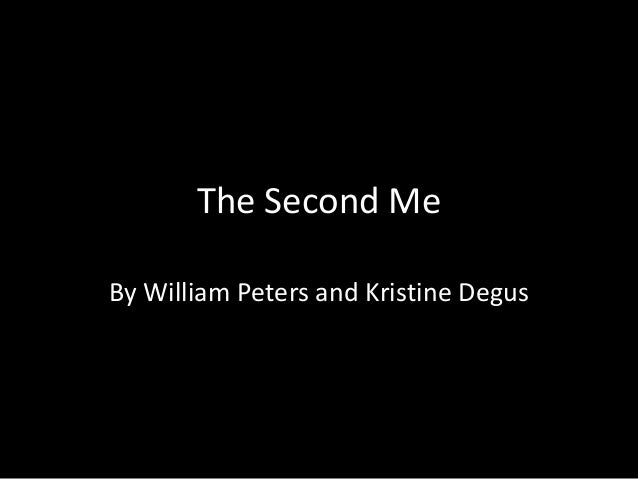 The Second MeBy William Peters and Kristine Degus