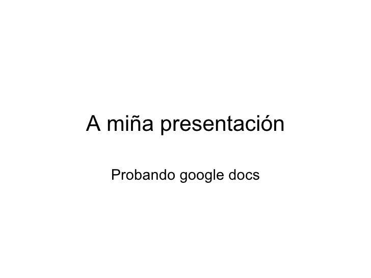 A miña presentación Probando google docs