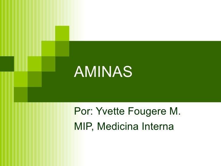 AMINAS Por: Yvette Fougere M. MIP, Medicina Interna