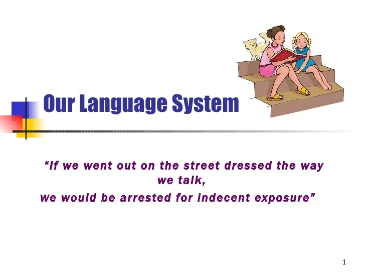 "Our Language System""If we went out on the street dressed the way                   we talk,W e would be arrested for indec..."