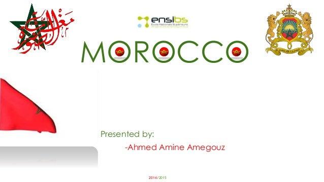 MOROCCO  Presented by:  -Ahmed Amine Amegouz  2014/2015