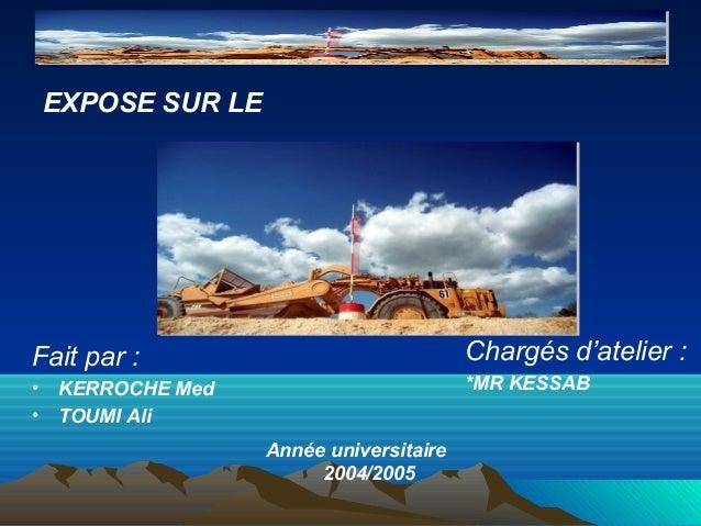 EXPOSE SUR LEChargés d'atelier :*MR KESSABFait par :• KERROCHE Med• TOUMI AliAnnée universitaire2004/2005