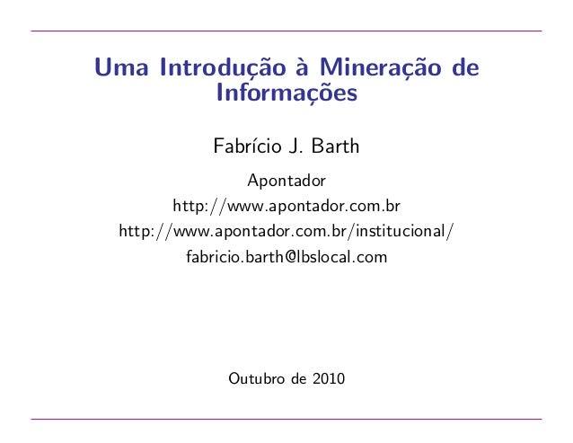 Uma Introdu¸˜o ` Minera¸˜o de ca a ca Informa¸˜es co Fabr´ J. Barth ıcio Apontador http://www.apontador.com.br http://www....