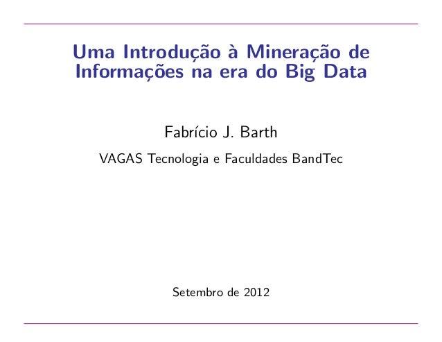 Uma Introdu¸˜o ` Minera¸˜o de ca a ca Informa¸˜es na era do Big Data co Fabr´ J. Barth ıcio VAGAS Tecnologia e Faculdades ...
