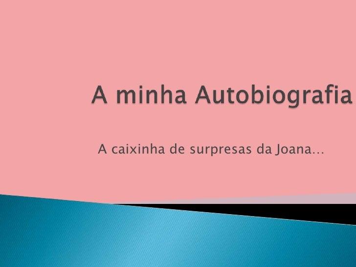 A minha Autobiografia<br />A caixinha de surpresas da Joana…<br />