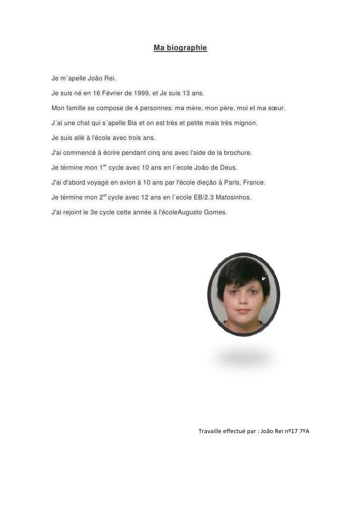 Ma biographieJe m´apelle João Rei.Je suis né en 16 Février de 1999, et Je suis 13 ans.Mon famille se compose de 4 personne...