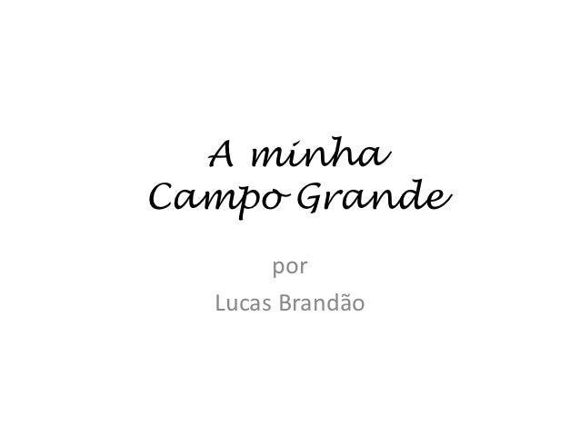 A minhaCampo Grande       por  Lucas Brandão