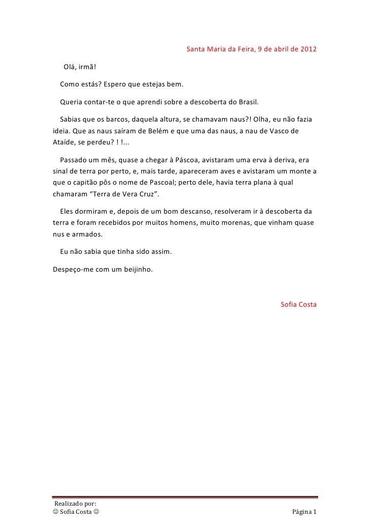 Santa Maria da Feira, 9 de abril de 2012   Olá, irmã!  Como estás? Espero que estejas bem.  Queria contar-te o que aprendi...