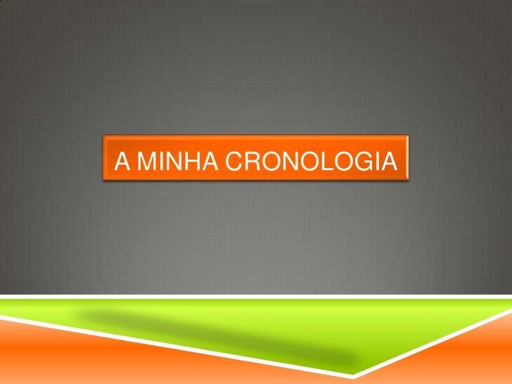 A MINHA CRONOLOGIA
